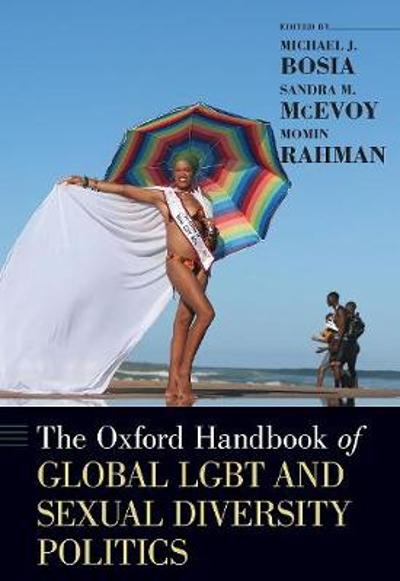 The Oxford Handbook of Global LGBT and Sexual Diversity Politics - Michael J. Bosia