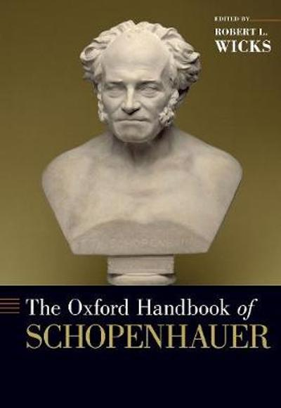 The Oxford Handbook of Schopenhauer - Robert L. Wicks