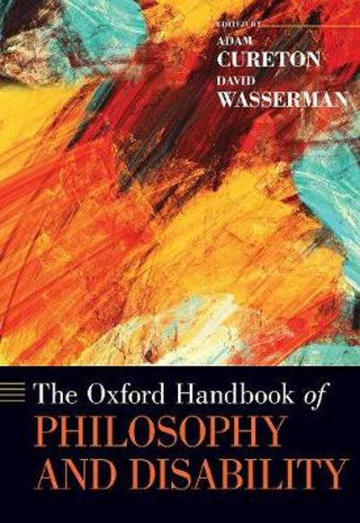 The Oxford Handbook of Philosophy and Disability - Adam Cureton