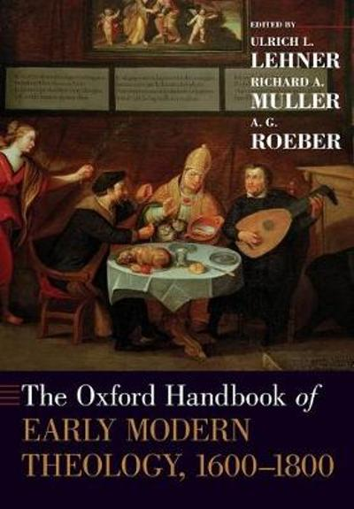 The Oxford Handbook of Early Modern Theology, 1600-1800 - Ulrich L. Lehner