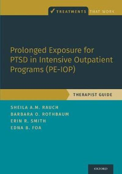 Prolonged Exposure for PTSD in Intensive Outpatient Programs (PE-IOP) - Sheila A.M. Rauch