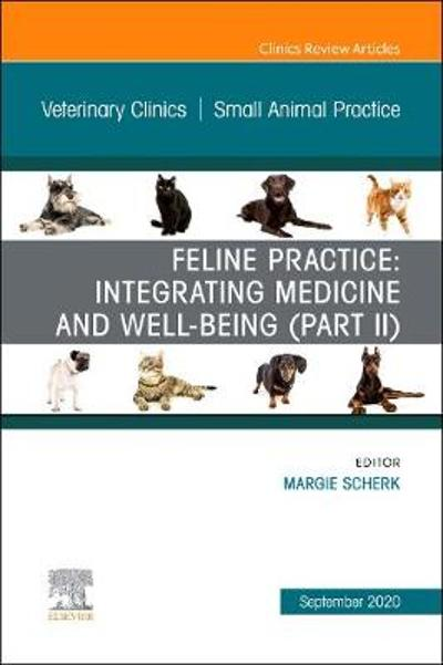 Feline Practice: Integrating Medicine and Well-Being (Part II), An Issue of Veterinary Clinics of North America: Small Animal Practice - Margie Scherk