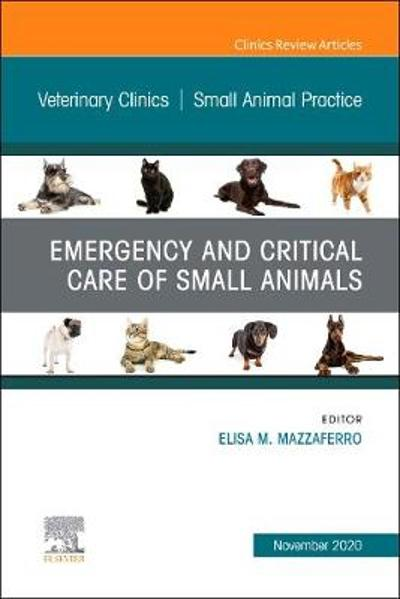 Emergency and Critical Care of Small Animals, An Issue of Veterinary Clinics of North America: Small Animal Practice - Elisa Mazzaferro