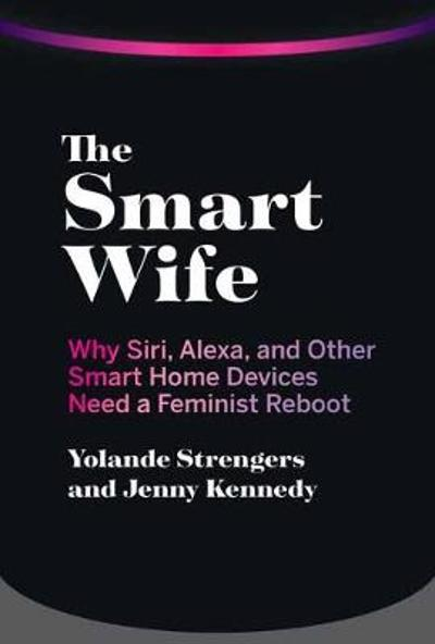 The Smart Wife - Yolande Strengers