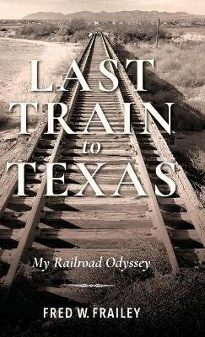 Last Train to Texas - Fred W. Frailey