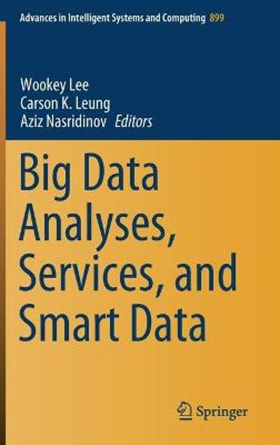 Big Data Analyses, Services, and Smart Data - Wookey Lee