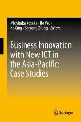 Business Innovation with New ICT in the Asia-Pacific: Case Studies - Michitaka Kosaka Jie Wu Ke Xing Shiyong Zhang