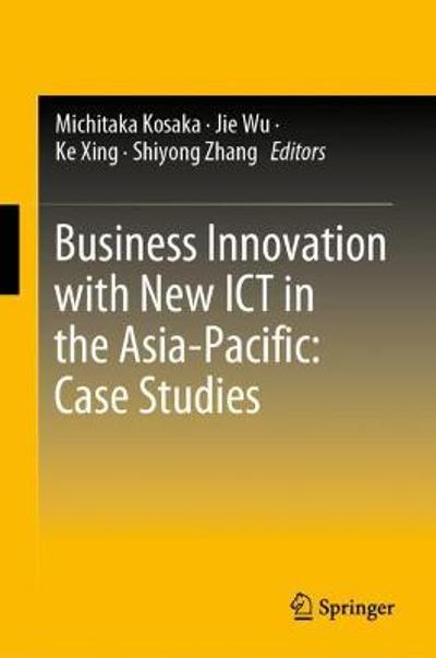 Business Innovation with New ICT in the Asia-Pacific: Case Studies - Michitaka Kosaka
