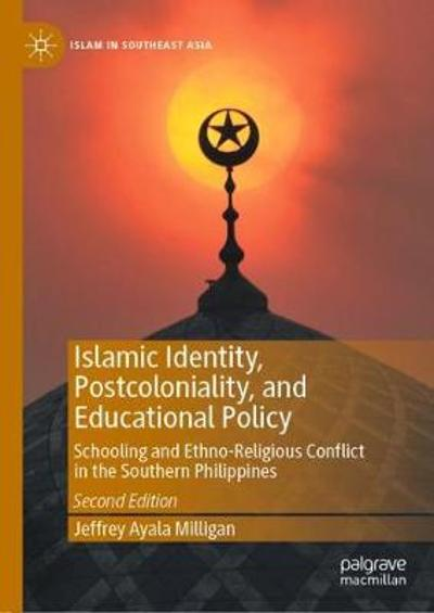 Islamic Identity, Postcoloniality, and Educational Policy - Jeffrey Ayala Milligan