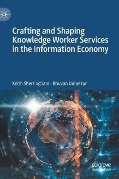 Crafting and Shaping Knowledge Worker Services in the Information Economy - Keith Sherringham