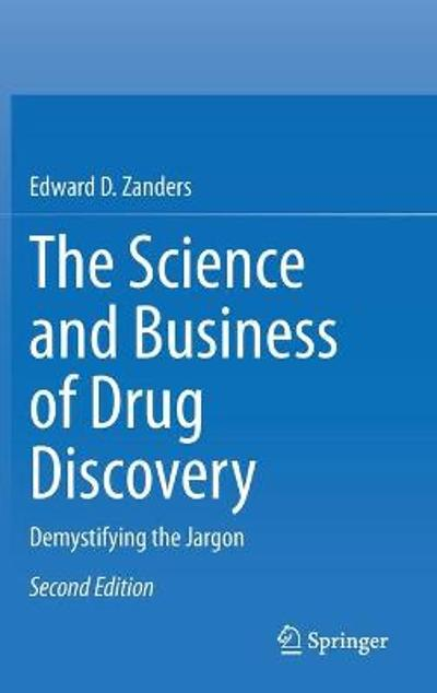 The Science and Business of Drug Discovery - Edward D. Zanders