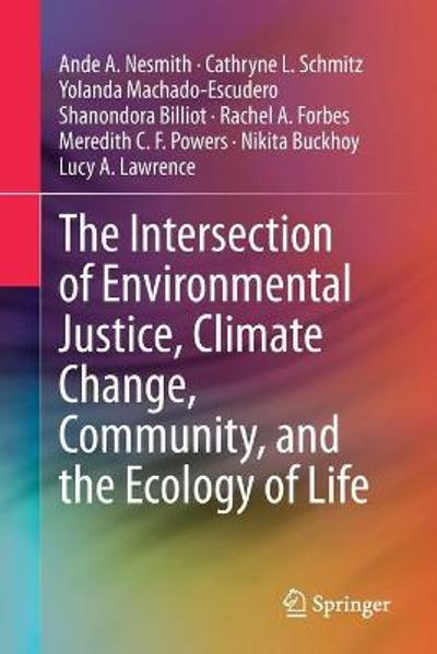 The Intersection of Environmental Justice, Climate Change, Community, and the Ecology of Life - Ande A. Nesmith