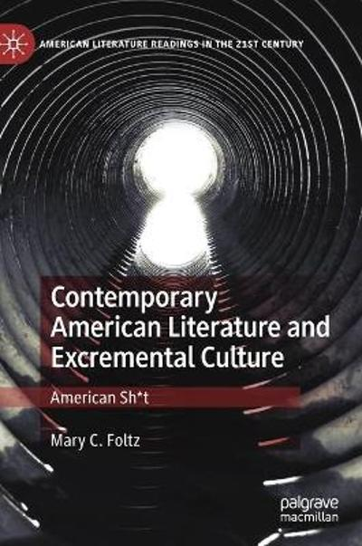 Contemporary American Literature and Excremental Culture - Mary C. Foltz