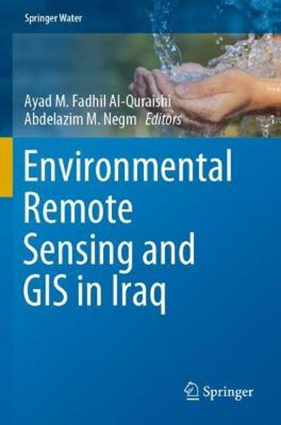 Environmental Remote Sensing and GIS in Iraq - Ayad M. Fadhil Al-Quraishi