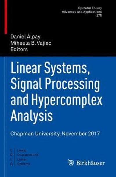 Linear Systems, Signal Processing and Hypercomplex Analysis - Daniel Alpay
