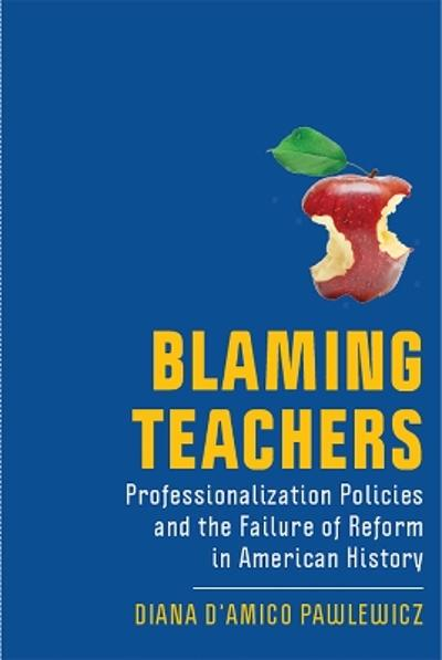Blaming Teachers - Diana D'Amico Pawlewicz