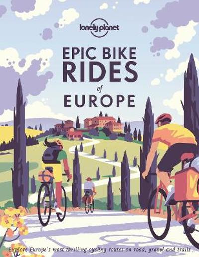 Epic Bike Rides of Europe - Lonely Planet