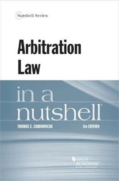 Arbitration Law in a Nutshell - Thomas E. Carbonneau