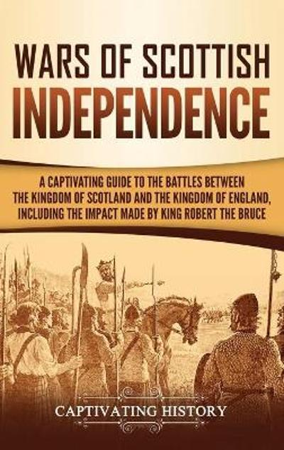 Wars of Scottish Independence - Captivating History