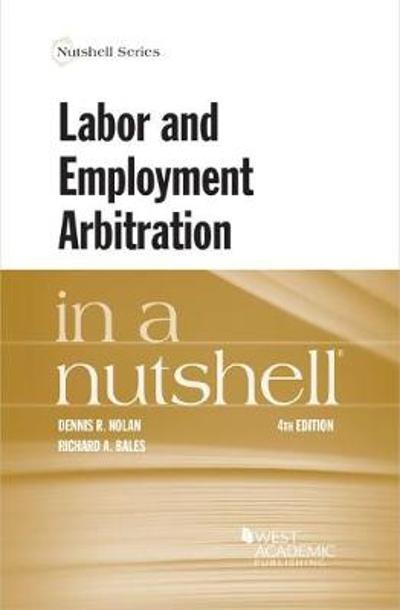 Labor and Employment Arbitration in a Nutshell - Richard A. Bales