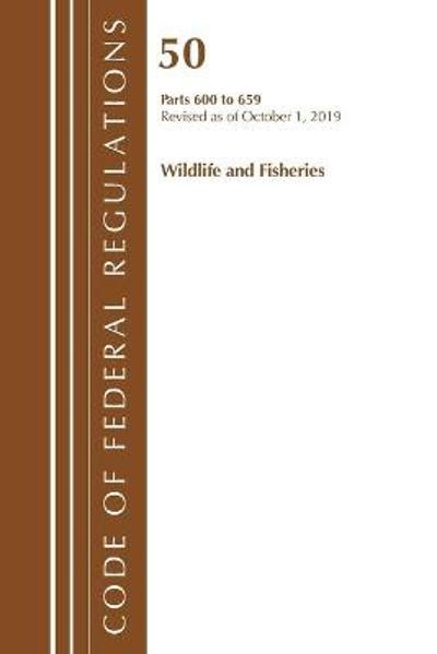 Code of Federal Regulations, Title 50 Wildlife and Fisheries 600-659, Revised as of October 1, 2019 - Office Of The Federal Register (U.S.)