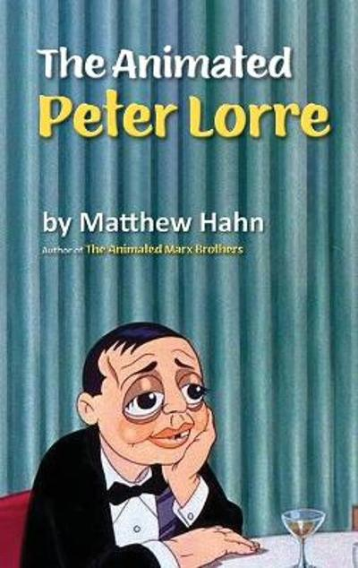 The Animated Peter Lorre (hardback) - Matthew Hahn