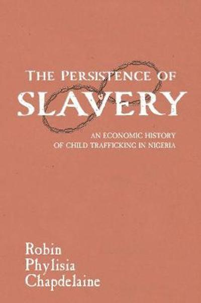 The Persistence of Slavery - Robin Phylisia Chapdelaine