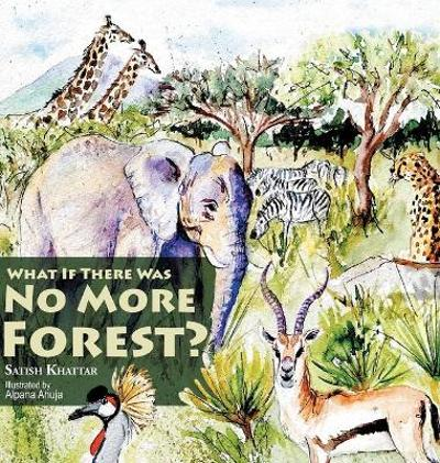 What If There Was No More Forest? - Satish Khattar