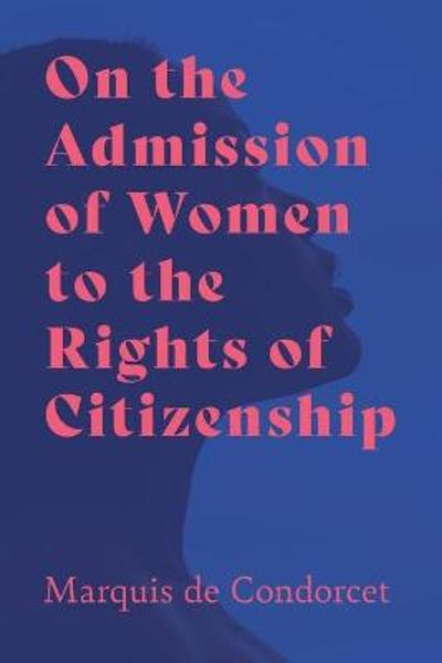 On the Admission of Women to the Rights of Citizenship - Marquis De Condorcet
