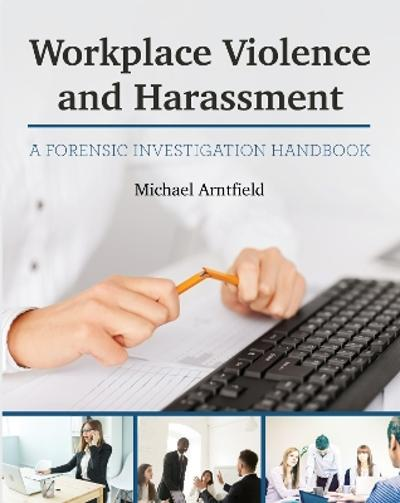 Workplace Violence and Harassment - Michael Arntfield