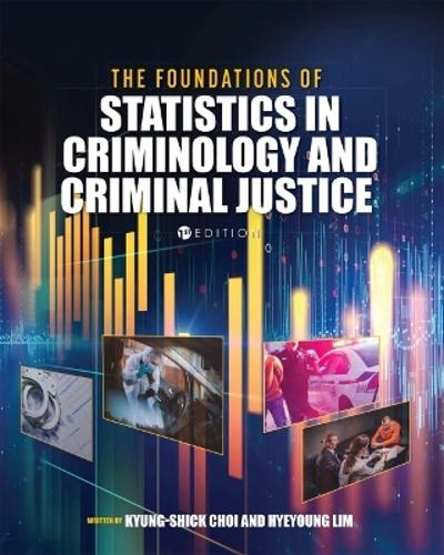 The Foundations of Statistics in Criminology and Criminal Justice - Kyung-shick Choi
