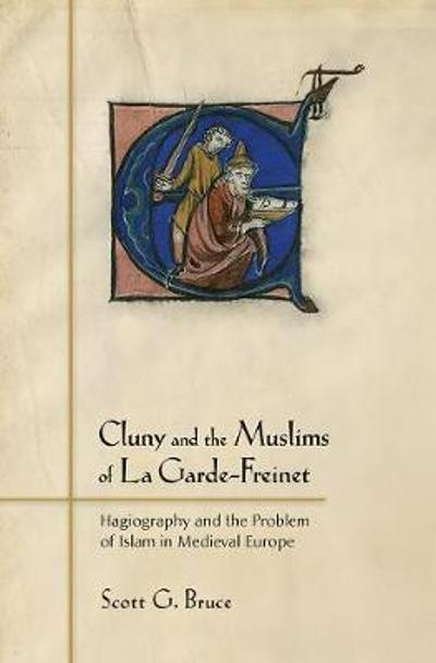 Cluny and the Muslims of La Garde-Freinet - Scott G. Bruce