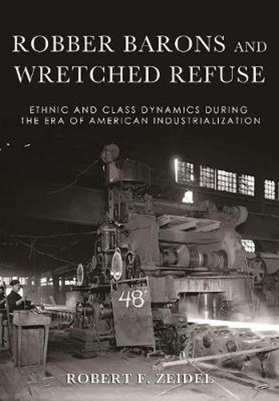 Robber Barons and Wretched Refuse - Robert F. Zeidel