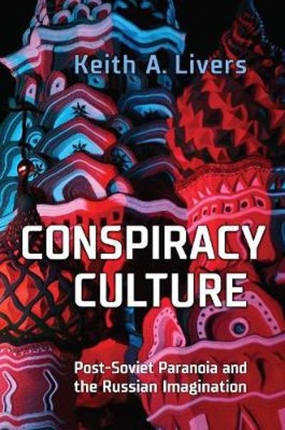Conspiracy Culture - Keith A. Livers
