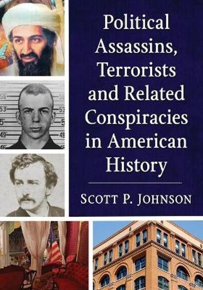 Political Assassins, Terrorists and Related Conspiracies in American History - Scott Johnson