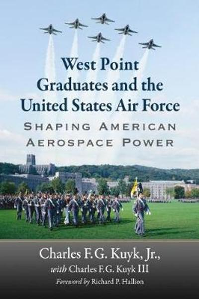 West Point Graduates and the United States Air Force - Charles F.G. Kuyk Jr.