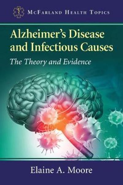 Alzheimer's Disease and Infectious Causes - Elaine A. Moore