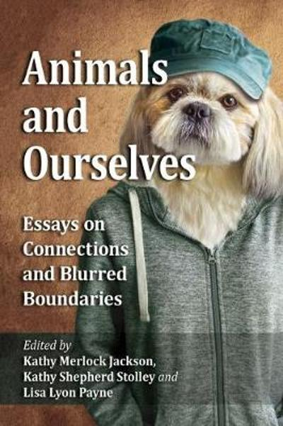 Animals and Ourselves - Kathy Merlock Jackson,