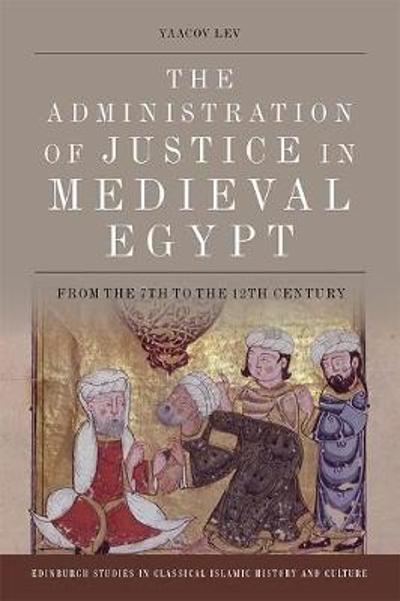 The Administration of Justice in Medieval Egypt - Yaacov Lev