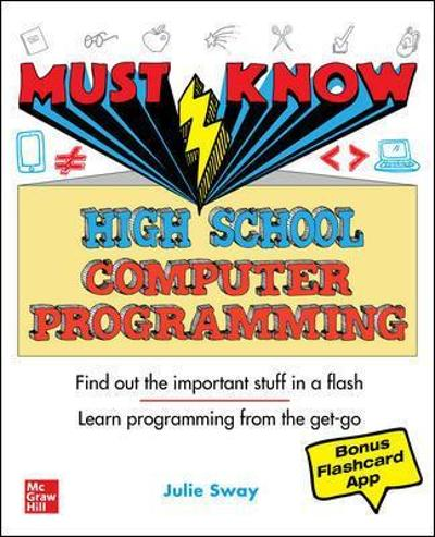 Must Know High School Computer Programming - Julie Sway