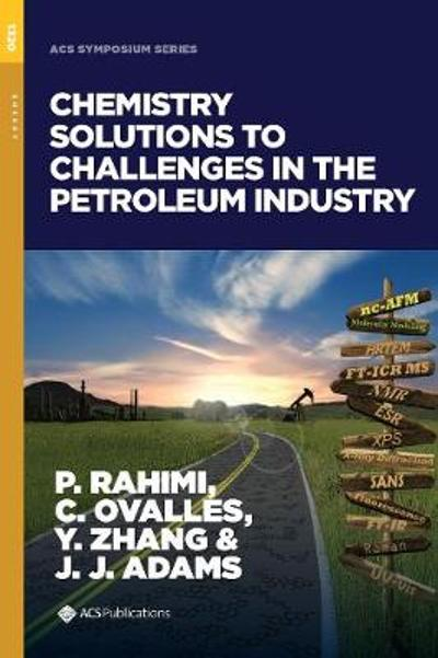 Chemistry Solutions to Challenges in the Petroleum Industry - Parviz Rahimi