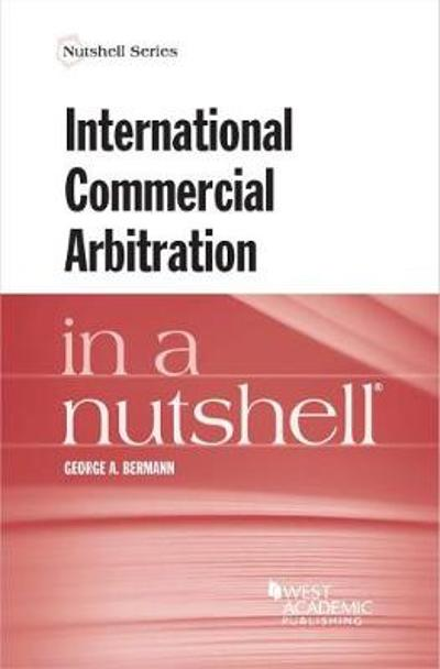 International Commercial Arbitration in a Nutshell - George A. Bermann