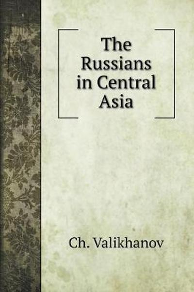 The Russians in Central Asia - Ch Valikhanov