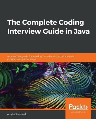 The The Complete Coding Interview Guide in Java - Anghel Leonard