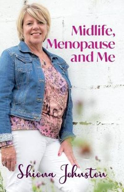 Midlife, Menopause and Me - Shiona Johnston