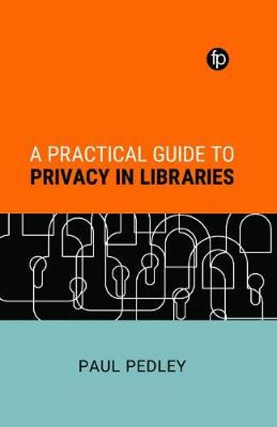 A Practical Guide to Privacy in Libraries - Paul Pedley