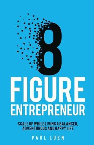Eight Figure Entrepreneur - Paul Luen