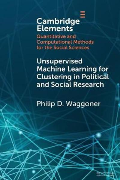 Unsupervised Machine Learning for Clustering in Political and Social Research - Philip D. Waggoner