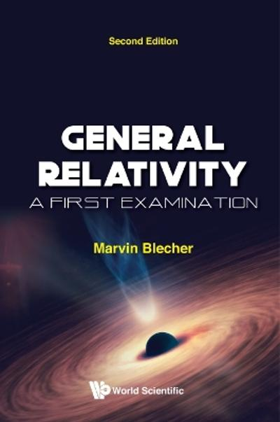 General Relativity: A First Examination - Marvin Blecher