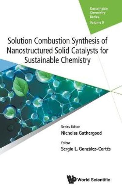 Solution Combustion Synthesis Of Nanostructured Solid Catalysts For Sustainable Chemistry - Sergio Gonzalez-cortes